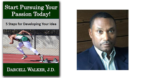 Start Pursuing Your Passion Today By Darcell Walker