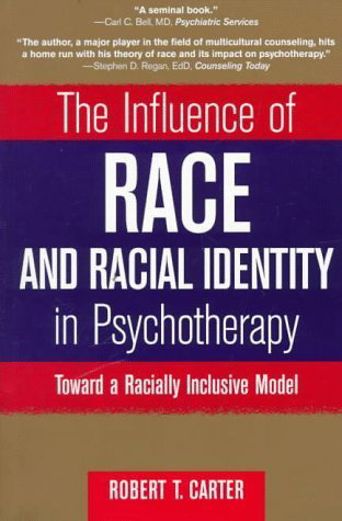 Race and Racial Identity in Psychotherapy By Robert T. Carter