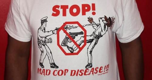 Stop Mad Cop Disease T-Shirt
