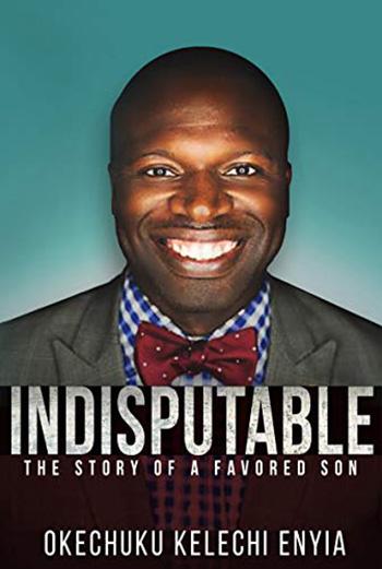 Indisputable by Okechuku Kelechi Enyia
