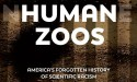 Human Zoos: Shocking Documentary Exposes America's Forgotten History of Scientific Racism