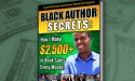 "New Book, ""Black Author Secrets: How I Make $2,500+ in Book Sales Every Month!"" is the First Ever African American Guide to Selling More Books"